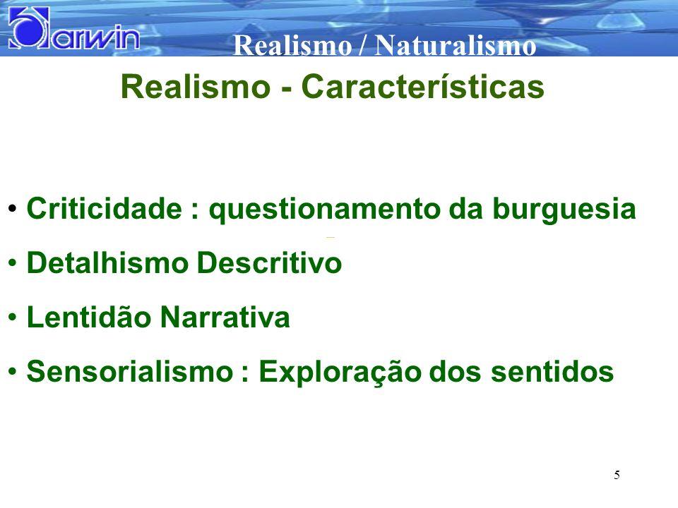 Realismo / Naturalismo 5 Realismo - Características Criticidade : questionamento da burguesia Detalhismo Descritivo Lentidão Narrativa Sensorialismo :