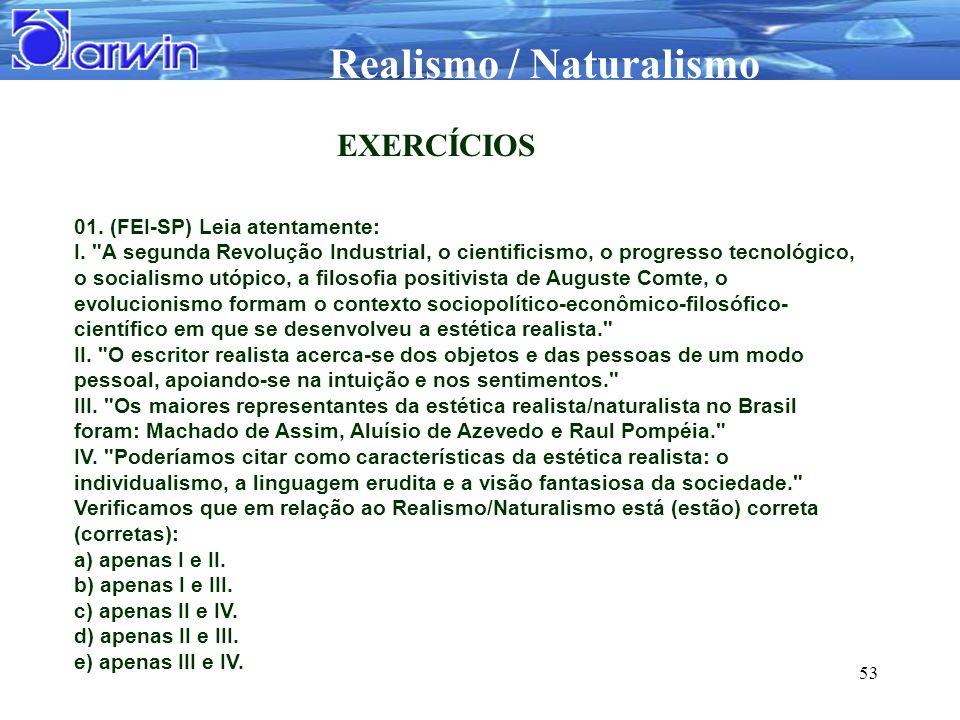 Realismo / Naturalismo 53 EXERCÍCIOS 01. (FEI-SP) Leia atentamente: I.