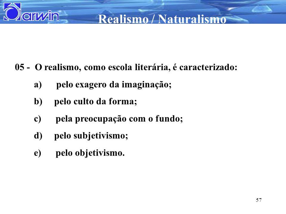 Realismo / Naturalismo 57 05 - O realismo, como escola literária, é caracterizado: a) pelo exagero da imaginação; b) pelo culto da forma; c) pela preo