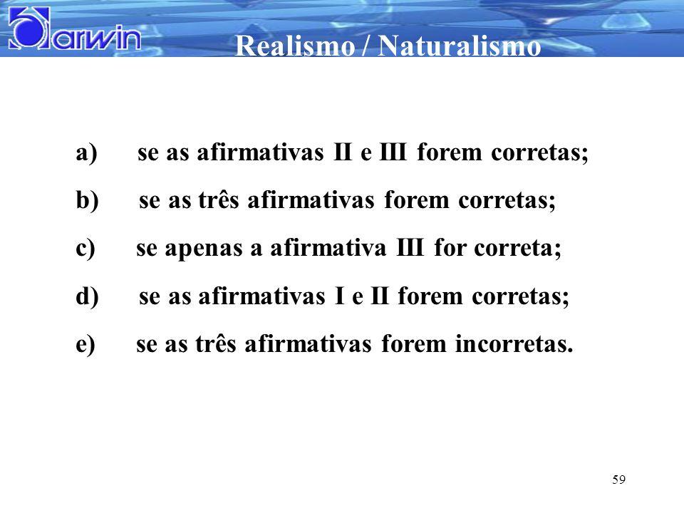 Realismo / Naturalismo 59 a) se as afirmativas II e III forem corretas; b) se as três afirmativas forem corretas; c) se apenas a afirmativa III for co