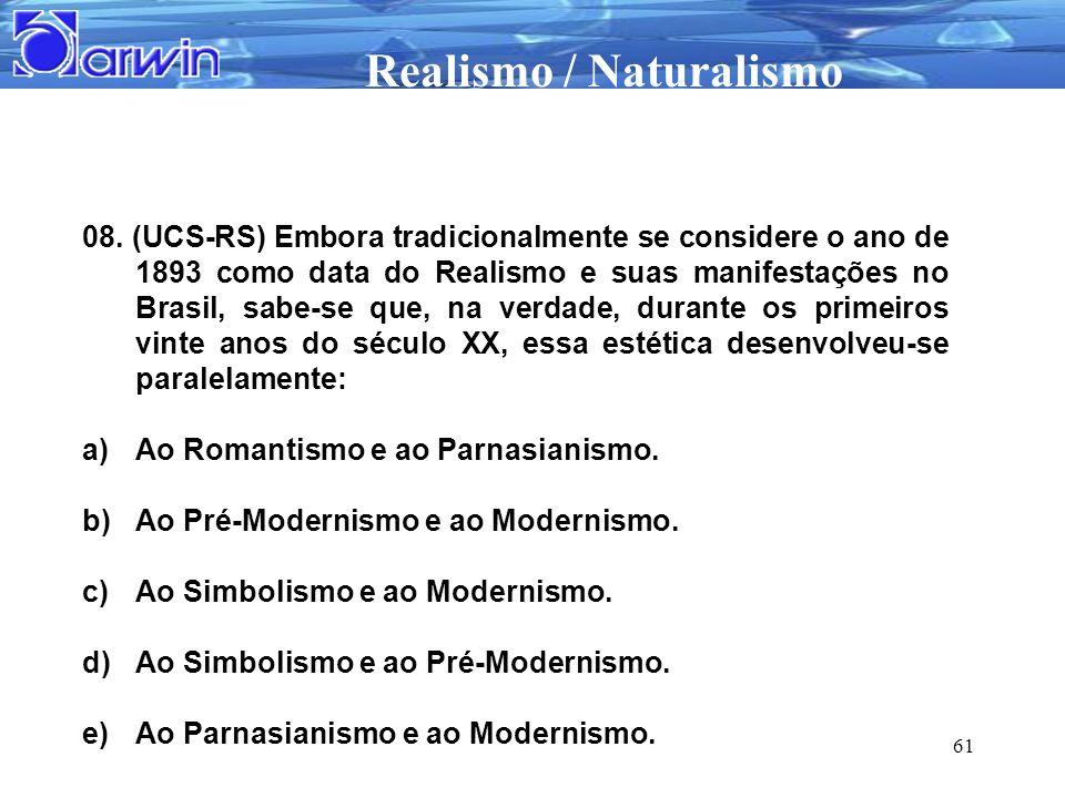 Realismo / Naturalismo 61 08. (UCS-RS) Embora tradicionalmente se considere o ano de 1893 como data do Realismo e suas manifestações no Brasil, sabe-s