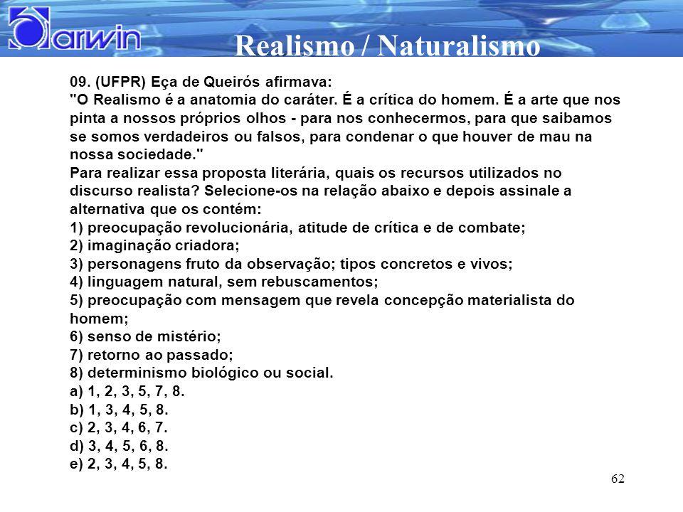 Realismo / Naturalismo 62 09. (UFPR) Eça de Queirós afirmava: