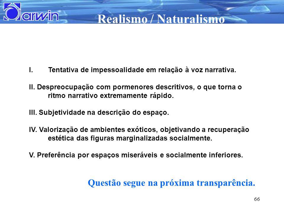 Realismo / Naturalismo 66 I.Tentativa de impessoalidade em relação à voz narrativa. II. Despreocupação com pormenores descritivos, o que torna o ritmo