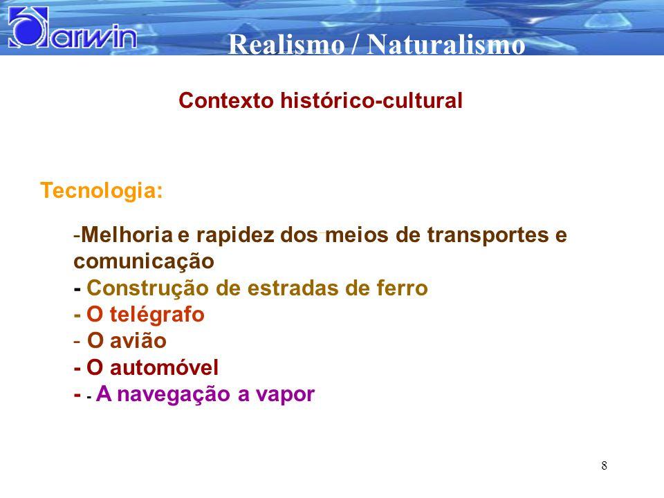 Realismo / Naturalismo 8 Tecnologia: -Melhoria e rapidez dos meios de transportes e comunicação - Construção de estradas de ferro - O telégrafo - O av