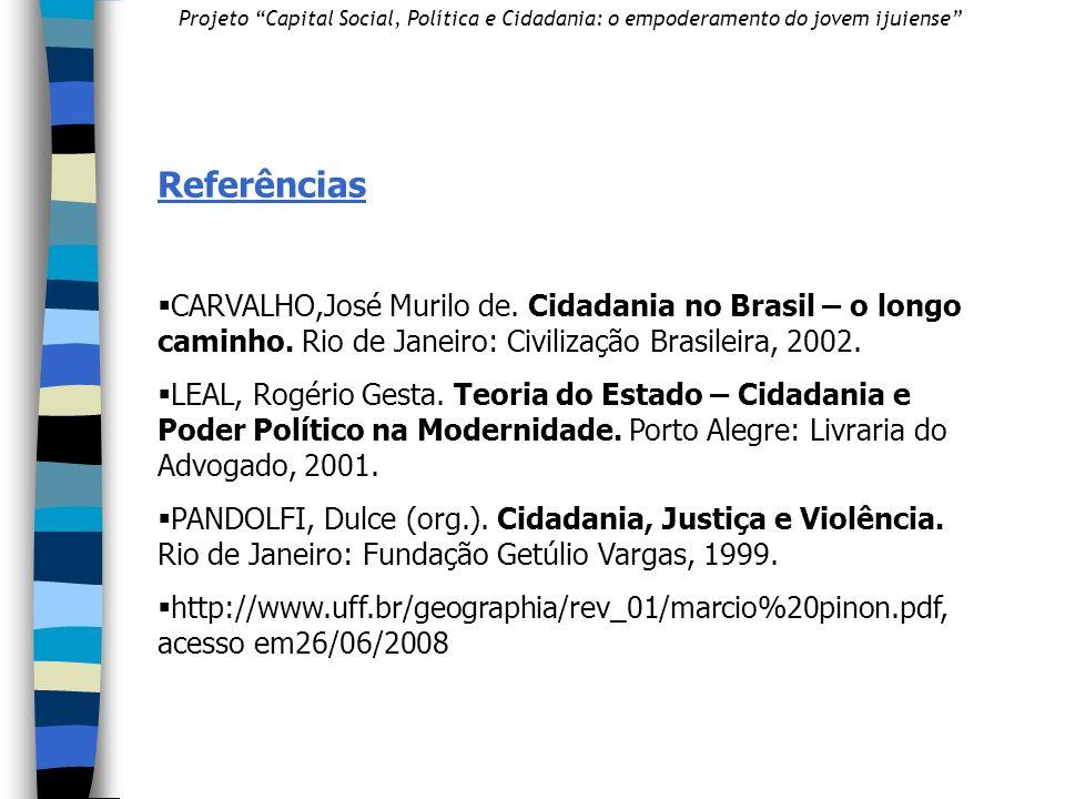 Referências CARVALHO,José Murilo de.Cidadania no Brasil – o longo caminho.