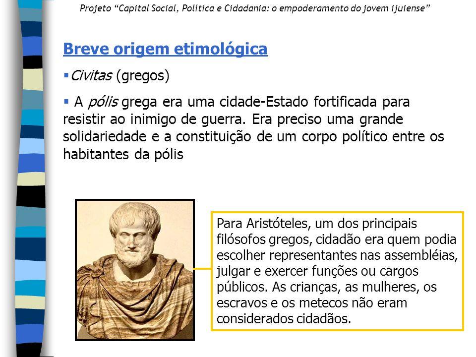 Breve origem etimológica Civitas (gregos) A pólis grega era uma cidade-Estado fortificada para resistir ao inimigo de guerra.