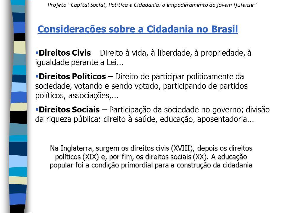 Considerações sobre a Cidadania no Brasil Direitos Civis – Direito à vida, à liberdade, à propriedade, à igualdade perante a Lei...