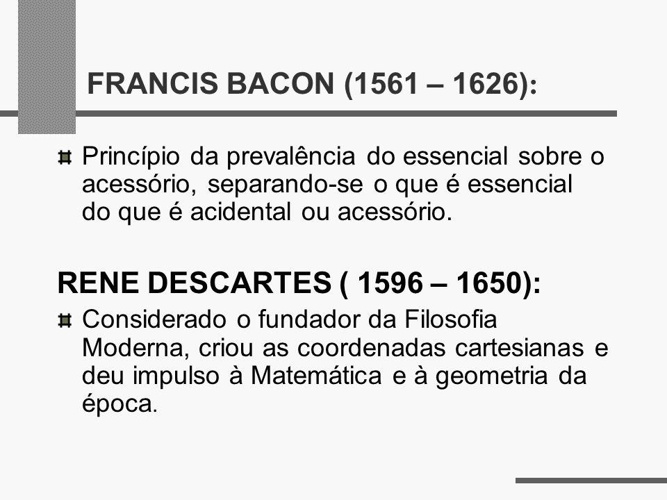 FRANCIS BACON (1561 – 1626) : Princípio da prevalência do essencial sobre o acessório, separando-se o que é essencial do que é acidental ou acessório.