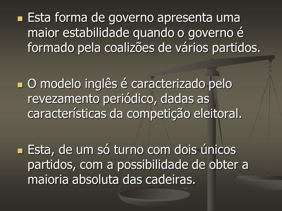 Esta forma de governo apresenta uma maior estabilidade quando o governo é formado pela coalizões de vários partidos. Esta forma de governo apresenta u
