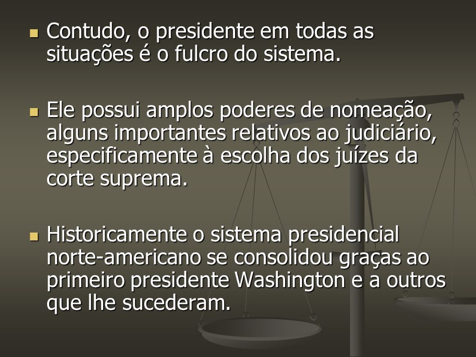Contudo, o presidente em todas as situações é o fulcro do sistema. Contudo, o presidente em todas as situações é o fulcro do sistema. Ele possui amplo