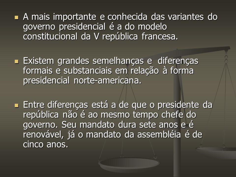 A mais importante e conhecida das variantes do governo presidencial é a do modelo constitucional da V república francesa. A mais importante e conhecid