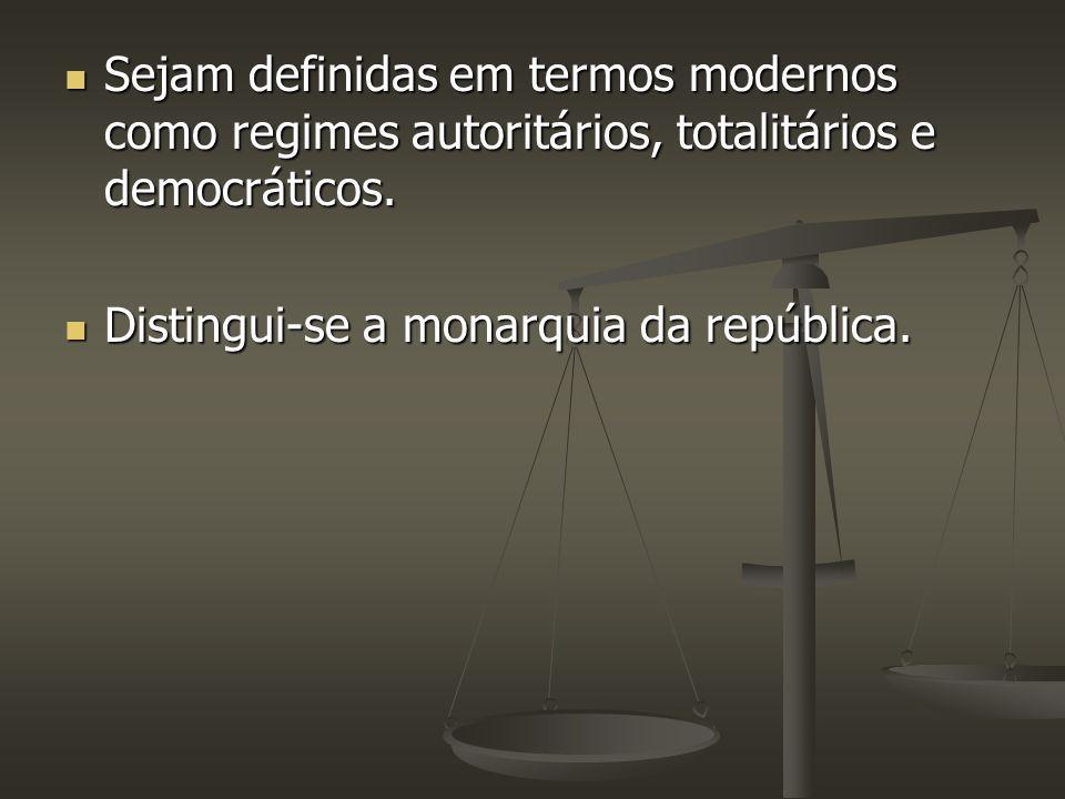 Sejam definidas em termos modernos como regimes autoritários, totalitários e democráticos. Sejam definidas em termos modernos como regimes autoritário