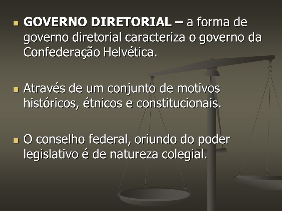 GOVERNO DIRETORIAL – a forma de governo diretorial caracteriza o governo da Confederação Helvética. GOVERNO DIRETORIAL – a forma de governo diretorial