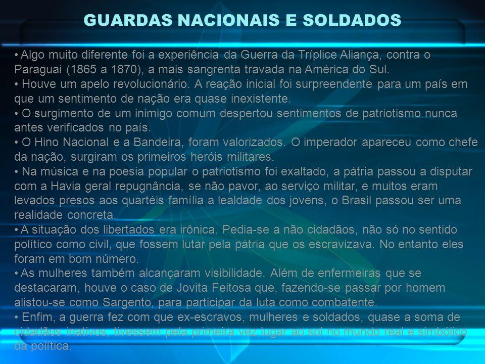 GUARDAS NACIONAIS E SOLDADOS Algo muito diferente foi a experiência da Guerra da Tríplice Aliança, contra o Paraguai (1865 a 1870), a mais sangrenta t