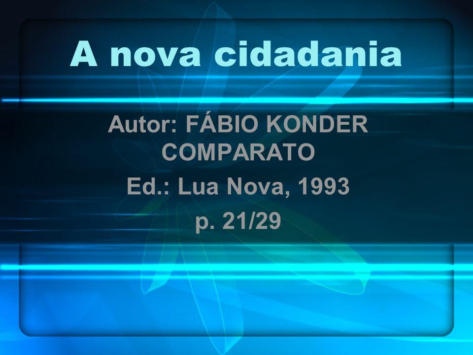 A nova cidadania Autor: FÁBIO KONDER COMPARATO Ed.: Lua Nova, 1993 p. 21/29