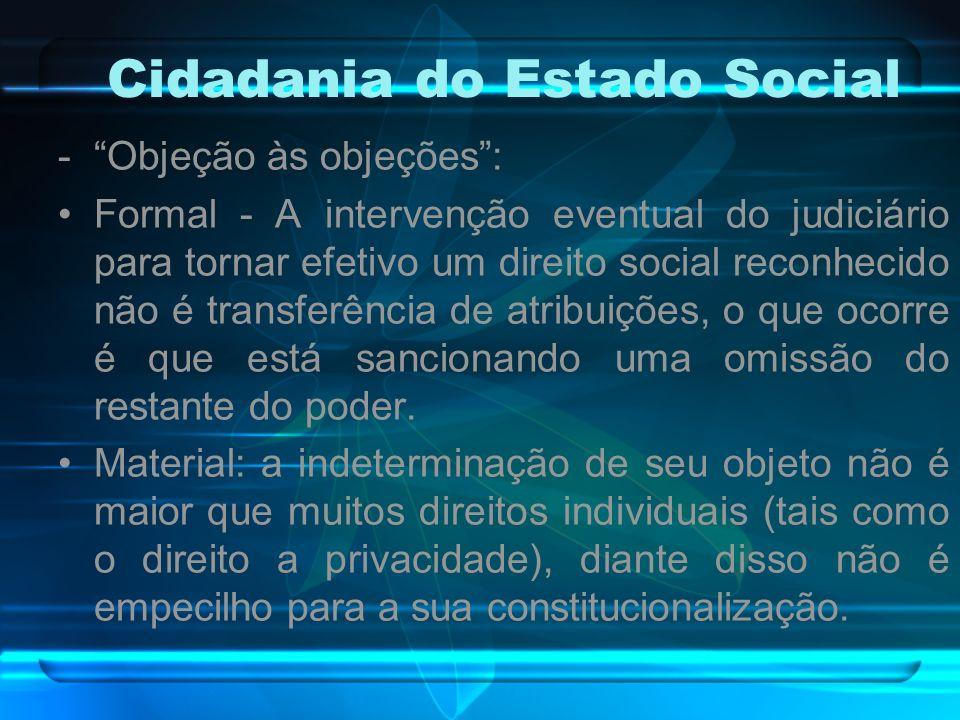 Cidadania do Estado Social -Objeção às objeções: Formal - A intervenção eventual do judiciário para tornar efetivo um direito social reconhecido não é