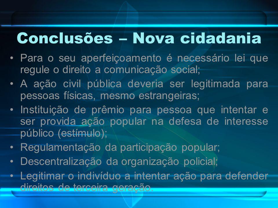 Conclusões – Nova cidadania Para o seu aperfeiçoamento é necessário lei que regule o direito a comunicação social; A ação civil pública deveria ser le