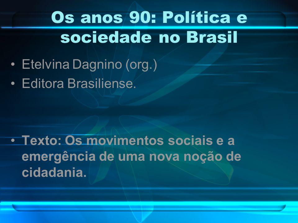 Os anos 90: Política e sociedade no Brasil Etelvina Dagnino (org.) Editora Brasiliense. Texto: Os movimentos sociais e a emergência de uma nova noção