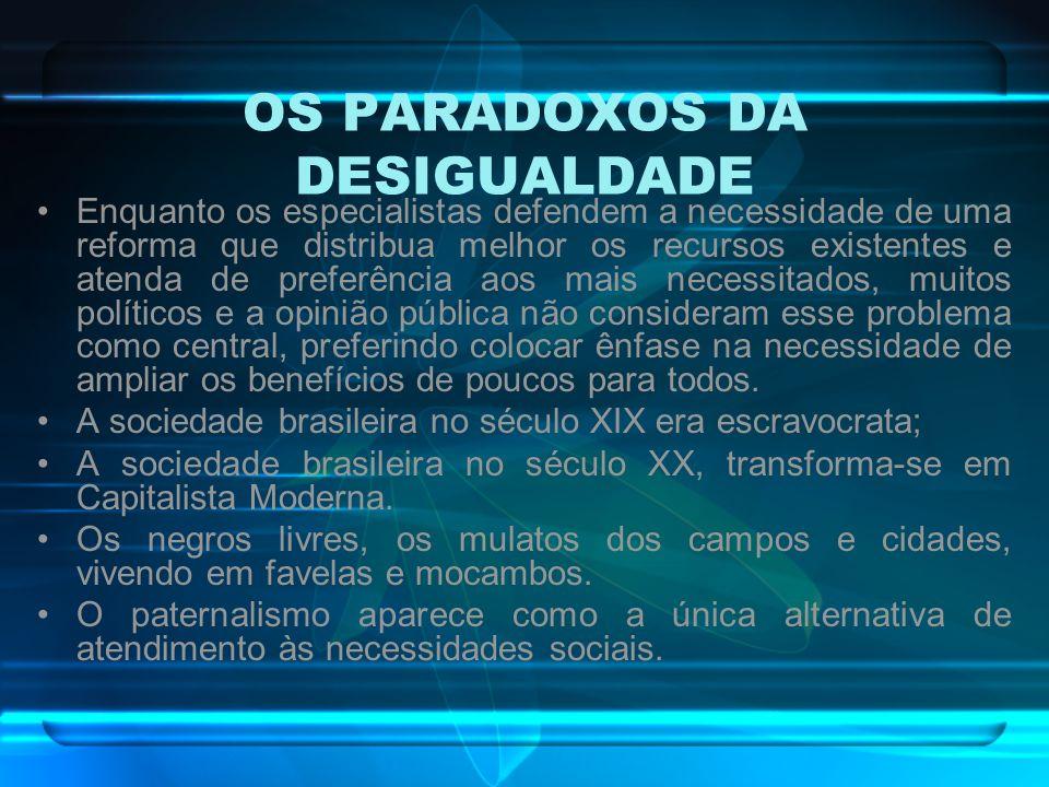 OS PARADOXOS DA DESIGUALDADE Enquanto os especialistas defendem a necessidade de uma reforma que distribua melhor os recursos existentes e atenda de p