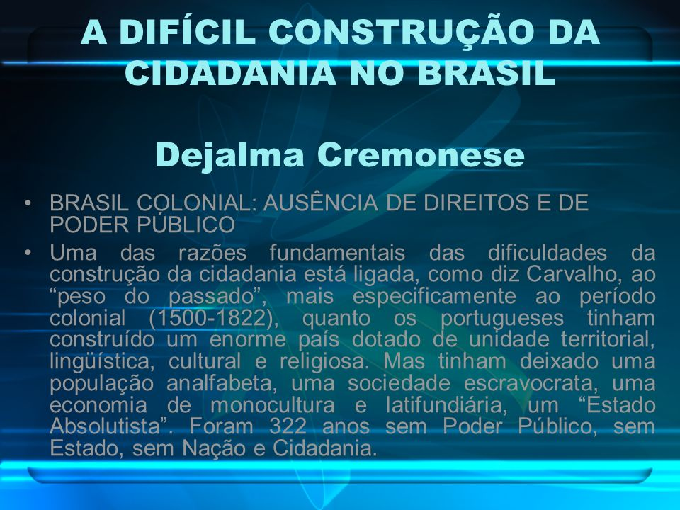 TIPO E PERCURSO BRASILEIRO Nossa cidadania está mais próxima de um estilo da cidadania construída de cima para baixo, em que predominaria a cultura política súdita.