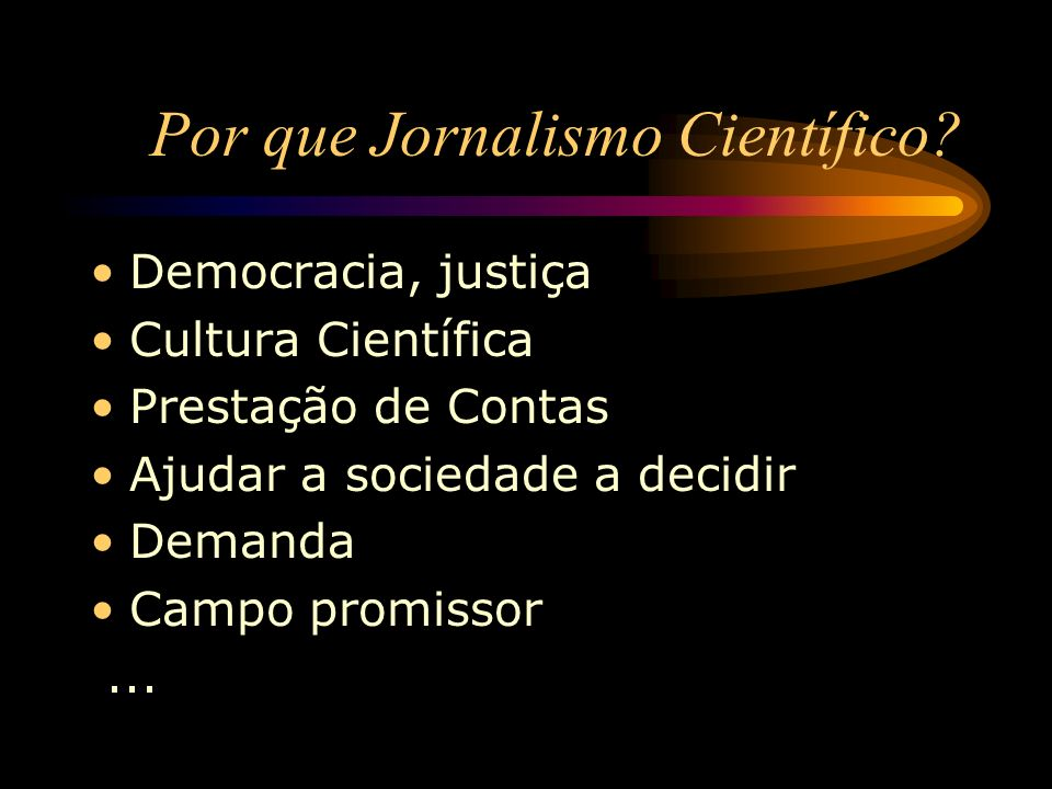 Democracia, justiça Cultura Científica Prestação de Contas Ajudar a sociedade a decidir Demanda Campo promissor...