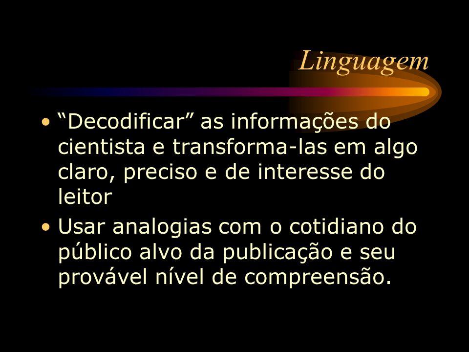 Linguagem Decodificar as informações do cientista e transforma-las em algo claro, preciso e de interesse do leitor Usar analogias com o cotidiano do p