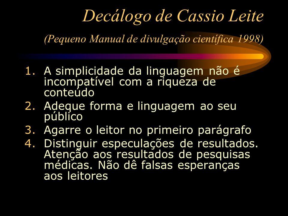 Decálogo de Cassio Leite (Pequeno Manual de divulgação científica 1998) 1.A simplicidade da linguagem não é incompatível com a riqueza de conteúdo 2.A