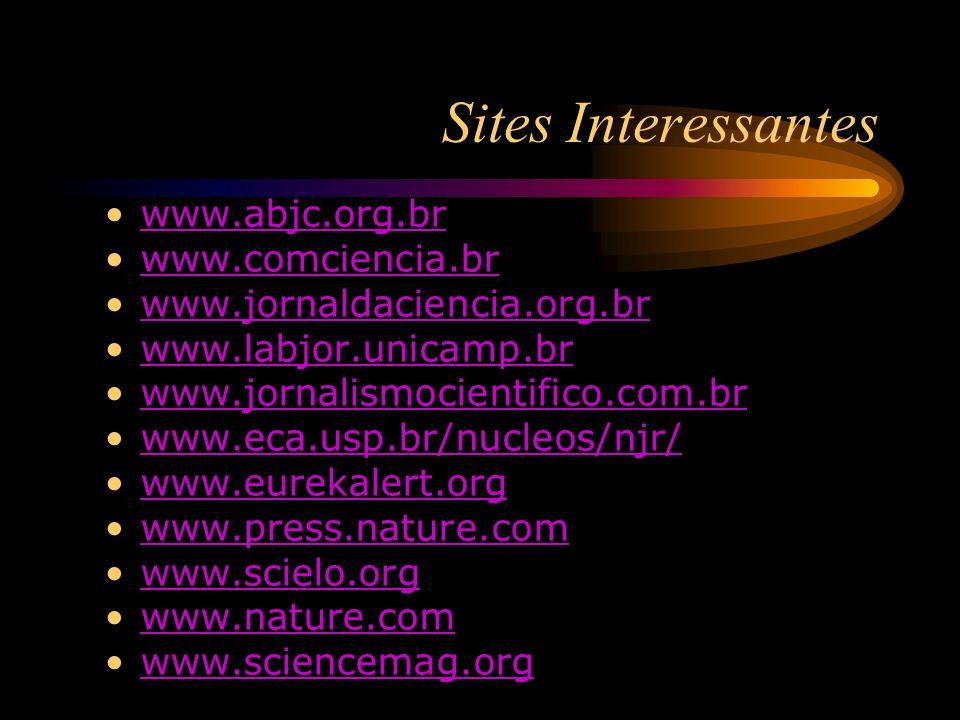 Sites Interessantes www.abjc.org.br www.comciencia.br www.jornaldaciencia.org.br www.labjor.unicamp.br www.jornalismocientifico.com.br www.eca.usp.br/