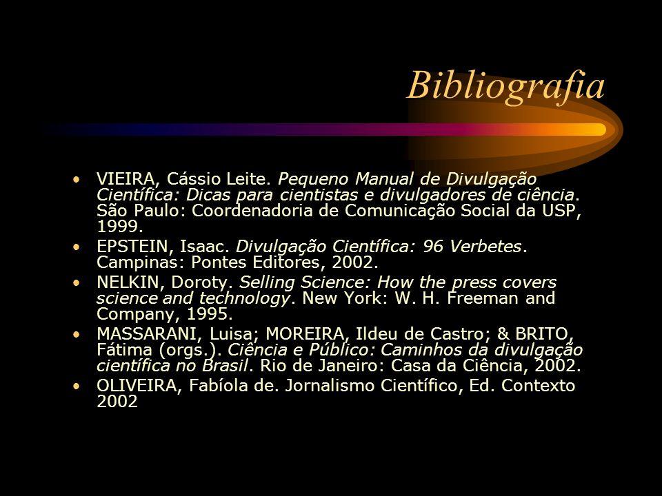 Bibliografia VIEIRA, Cássio Leite. Pequeno Manual de Divulgação Científica: Dicas para cientistas e divulgadores de ciência. São Paulo: Coordenadoria