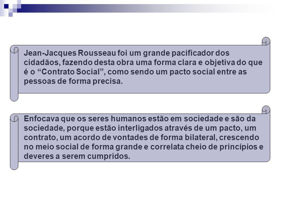 Jean-Jacques Rousseau foi um grande pacificador dos cidadãos, fazendo desta obra uma forma clara e objetiva do que é o Contrato Social, como sendo um