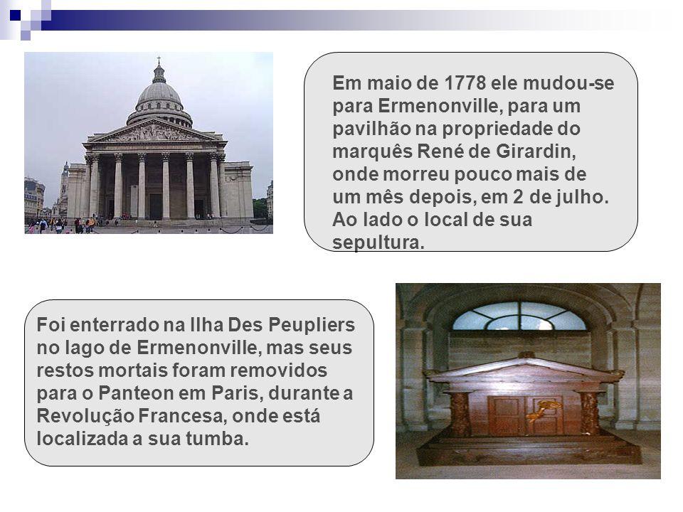 Foi enterrado na Ilha Des Peupliers no lago de Ermenonville, mas seus restos mortais foram removidos para o Panteon em Paris, durante a Revolução Fran