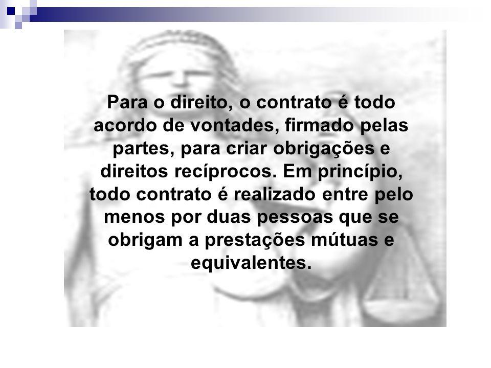 Para o direito, o contrato é todo acordo de vontades, firmado pelas partes, para criar obrigações e direitos recíprocos. Em princípio, todo contrato é