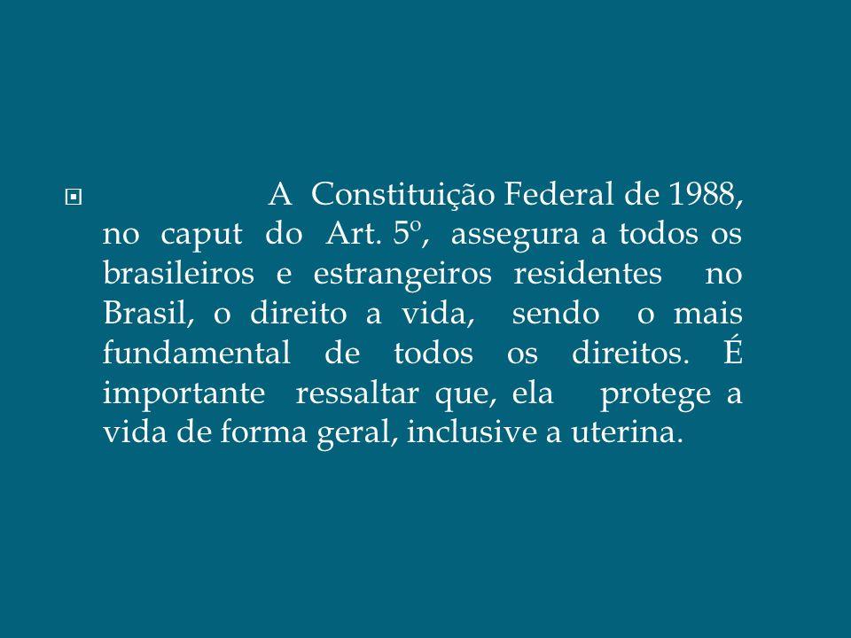 A Constituição Federal de 1988, no caput do Art. 5º, assegura a todos os brasileiros e estrangeiros residentes no Brasil, o direito a vida, sendo o ma