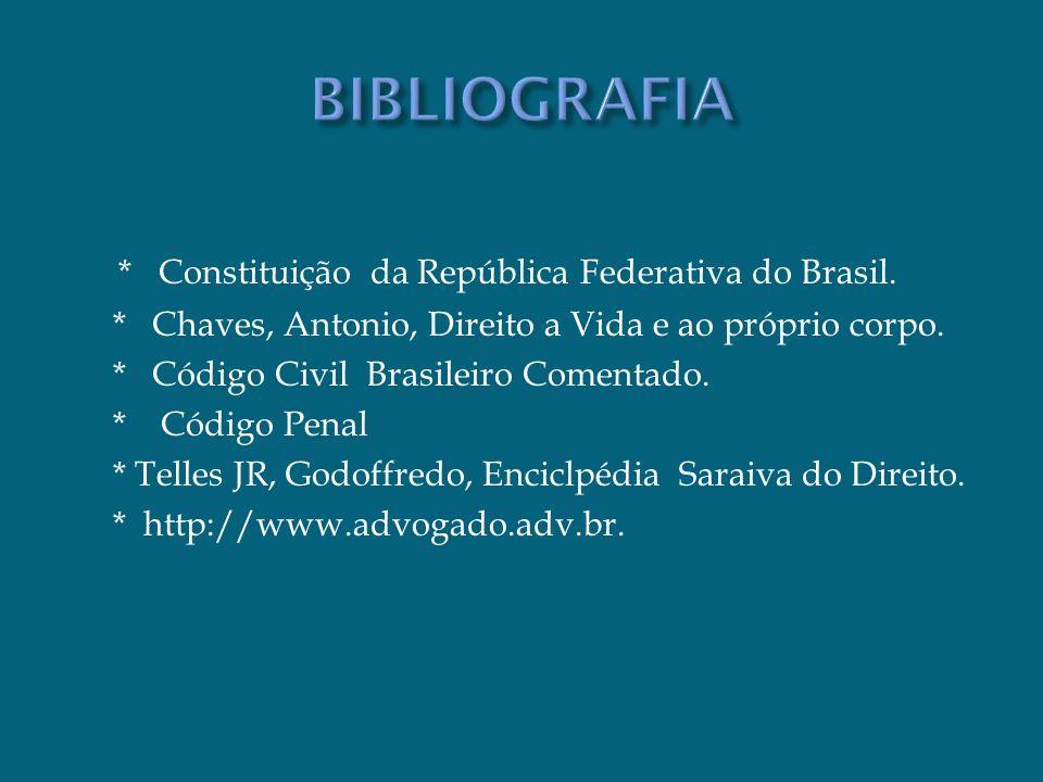 * Constituição da República Federativa do Brasil. * Chaves, Antonio, Direito a Vida e ao próprio corpo. * Código Civil Brasileiro Comentado. * Código