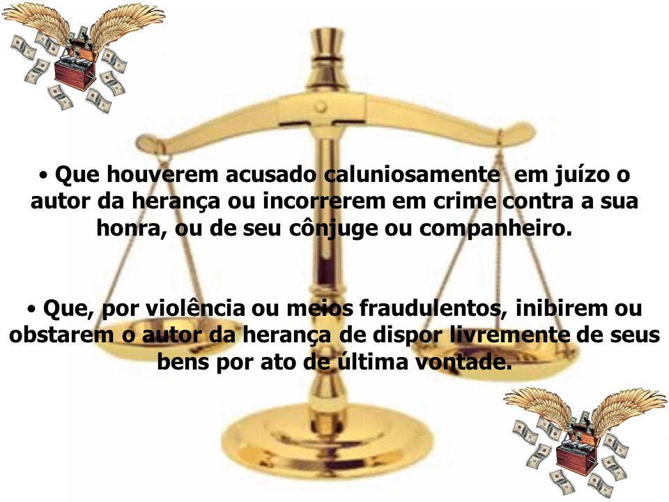 Que houverem acusado caluniosamente em juízo o autor da herança ou incorrerem em crime contra a sua honra, ou de seu cônjuge ou companheiro. Que, por
