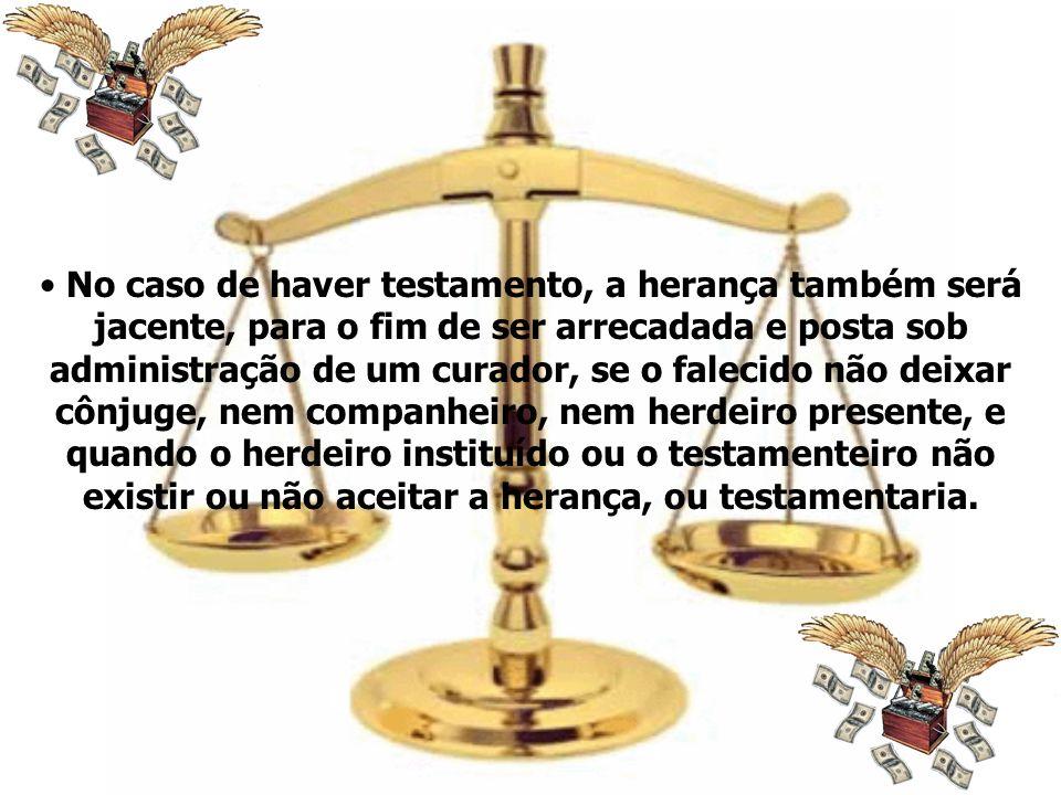 No caso de haver testamento, a herança também será jacente, para o fim de ser arrecadada e posta sob administração de um curador, se o falecido não de