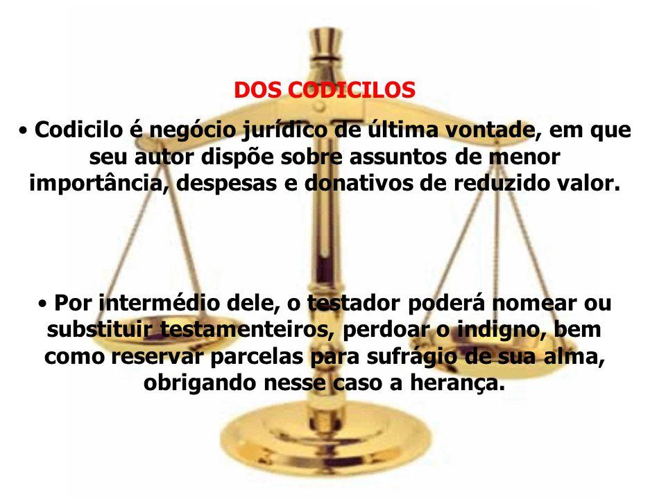 DOS CODICILOS Codicilo é negócio jurídico de última vontade, em que seu autor dispõe sobre assuntos de menor importância, despesas e donativos de redu