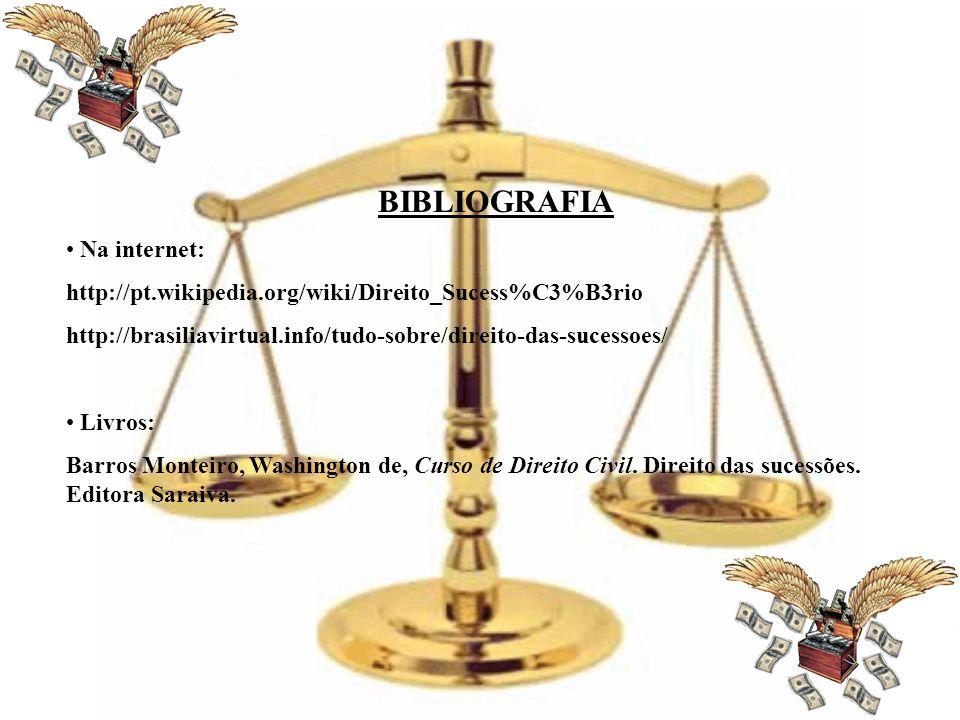 BIBLIOGRAFIA Na internet: http://pt.wikipedia.org/wiki/Direito_Sucess%C3%B3rio http://brasiliavirtual.info/tudo-sobre/direito-das-sucessoes/ Livros: B
