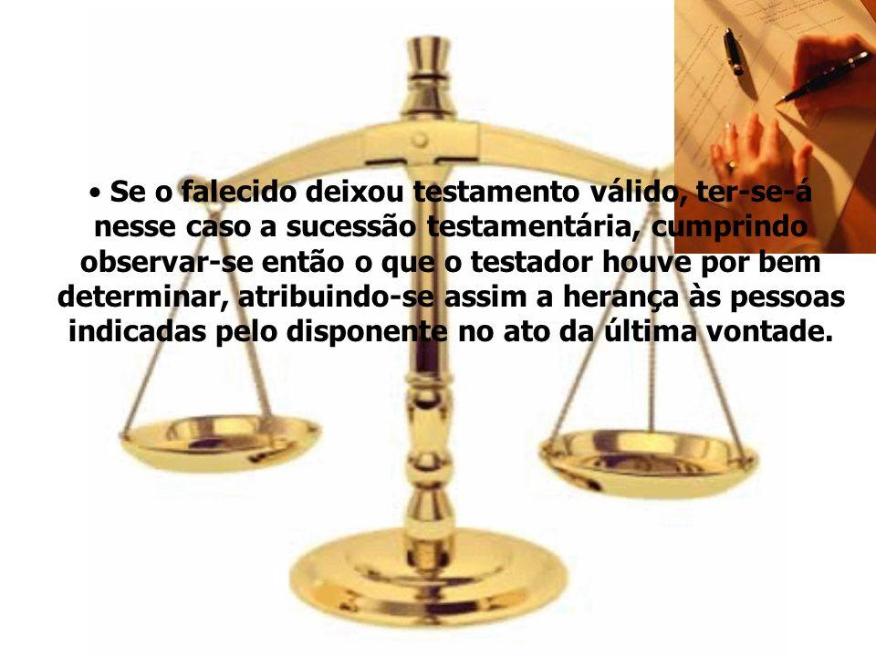 Se o falecido deixou testamento válido, ter-se-á nesse caso a sucessão testamentária, cumprindo observar-se então o que o testador houve por bem deter