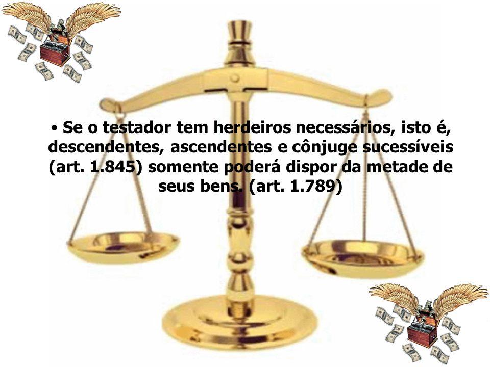 Se o testador tem herdeiros necessários, isto é, descendentes, ascendentes e cônjuge sucessíveis (art. 1.845) somente poderá dispor da metade de seus