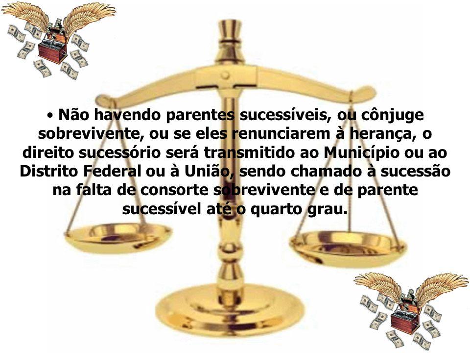 Não havendo parentes sucessíveis, ou cônjuge sobrevivente, ou se eles renunciarem à herança, o direito sucessório será transmitido ao Município ou ao