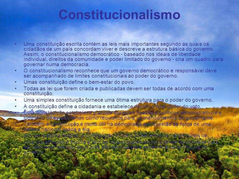 Constitucionalismo Uma constituição escrita contém as leis mais importantes segundo as quais os cidadãos de um país concordam viver e descreve a estru