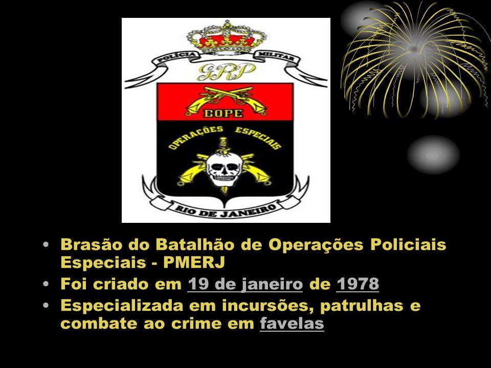 Brasão do Batalhão de Operações Policiais Especiais - PMERJ Foi criado em 19 de janeiro de 197819 de janeiro1978 Especializada em incursões, patrulhas