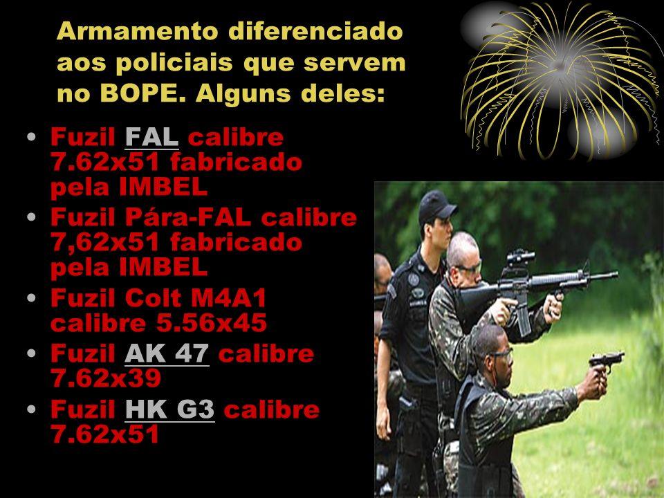 Armamento diferenciado aos policiais que servem no BOPE. Alguns deles: Fuzil FAL calibre 7.62x51 fabricado pela IMBELFAL Fuzil Pára-FAL calibre 7,62x5
