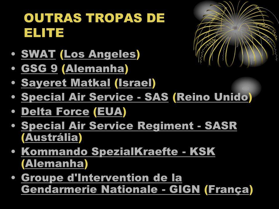 OUTRAS TROPAS DE ELITE SWAT (Los Angeles)SWATLos Angeles GSG 9 (Alemanha)GSG 9Alemanha Sayeret Matkal (Israel)Sayeret MatkalIsrael Special Air Service