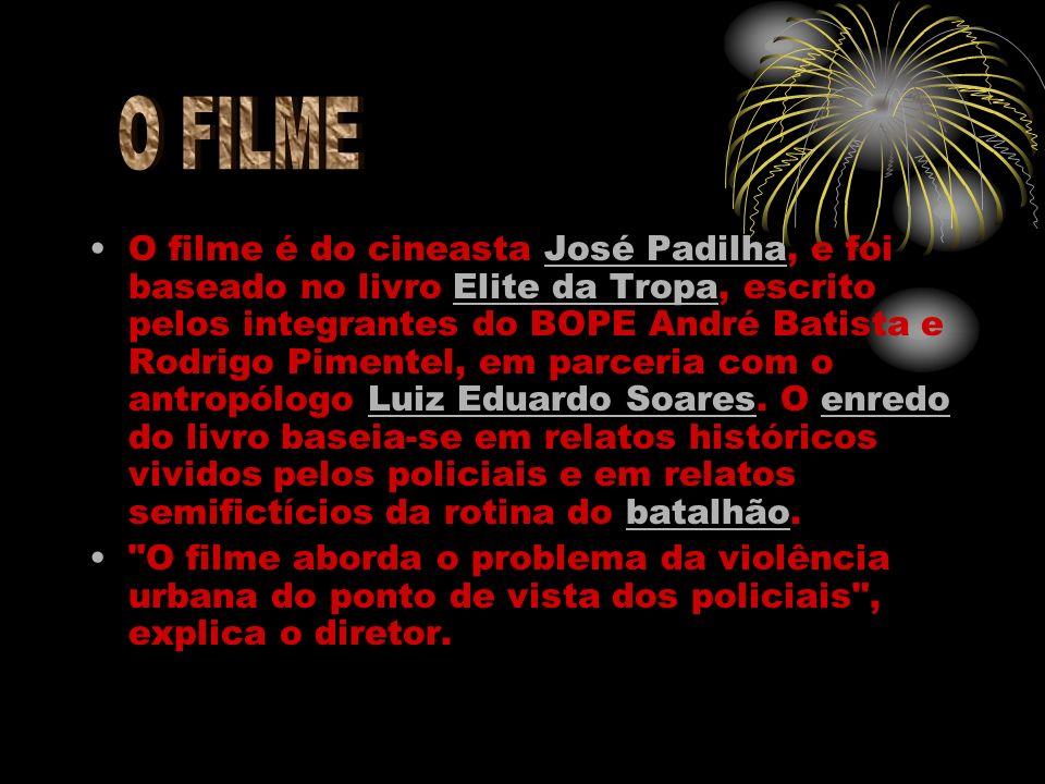 O filme é do cineasta José Padilha, e foi baseado no livro Elite da Tropa, escrito pelos integrantes do BOPE André Batista e Rodrigo Pimentel, em parc