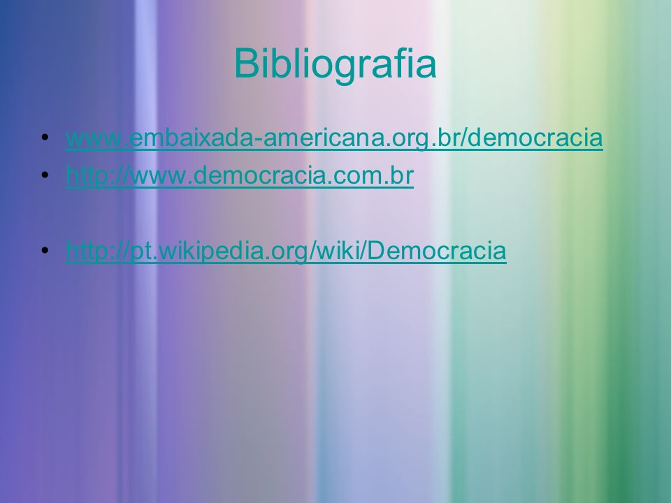 Bibliografia www.embaixada-americana.org.br/democracia http://www.democracia.com.br http://pt.wikipedia.org/wiki/Democracia
