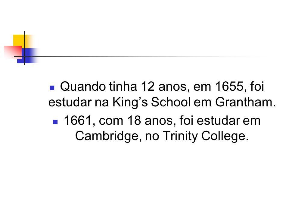 Quando tinha 12 anos, em 1655, foi estudar na Kings School em Grantham. 1661, com 18 anos, foi estudar em Cambridge, no Trinity College.