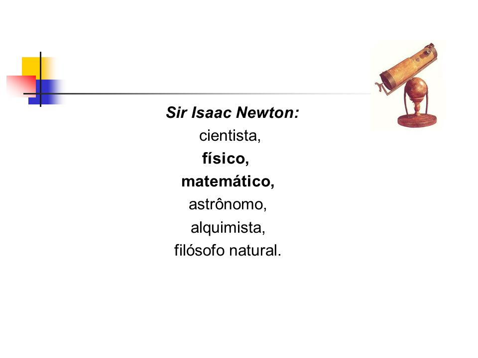 Na história da ciência, poucos nomes foram mais importantes que Isaac Newton: inventor do cálculo; responsável pela descoberta da lei da gravidade, dentre muitas outras.