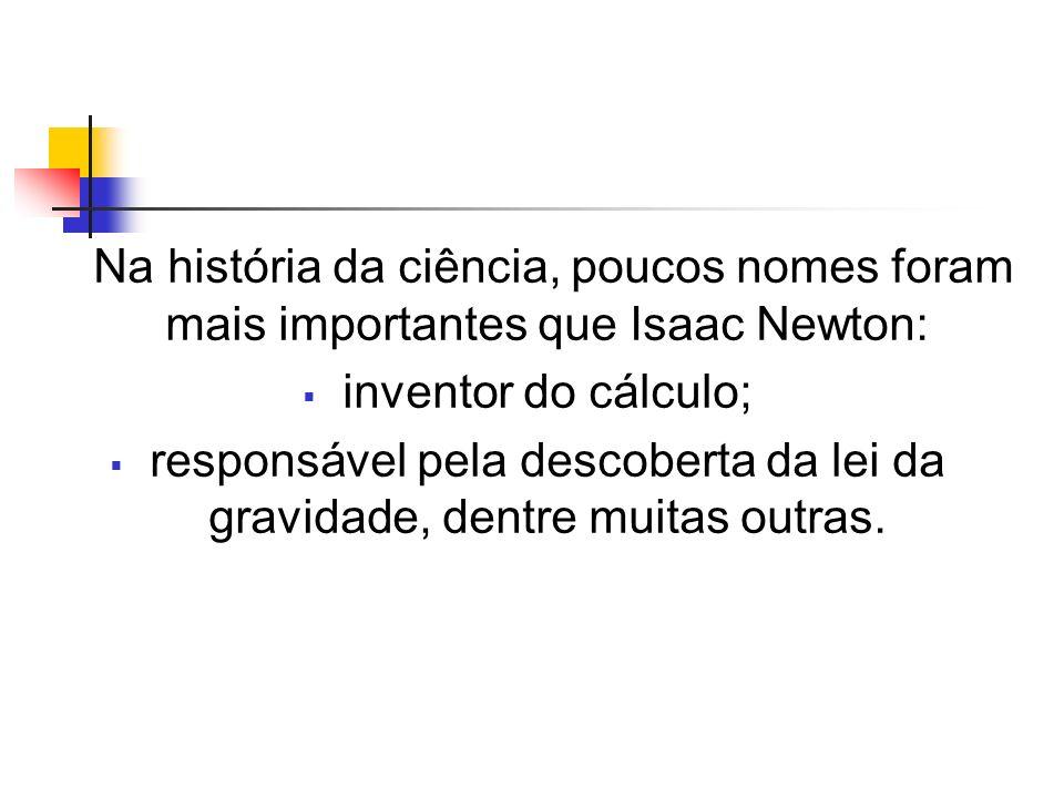 Faculdade = Muitos estudos...Entre 1663 e 1664, Newton mergulhou na matemática.